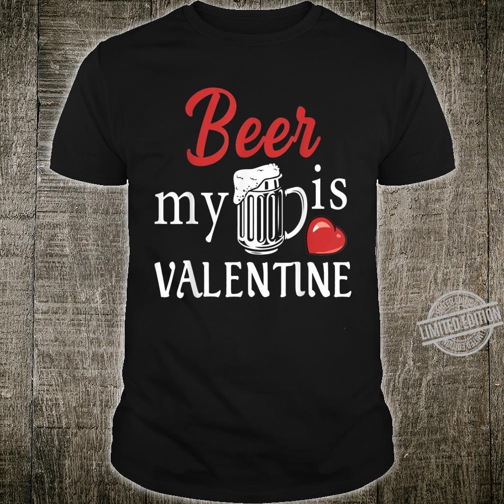 Beer Is My Valentine Shirt