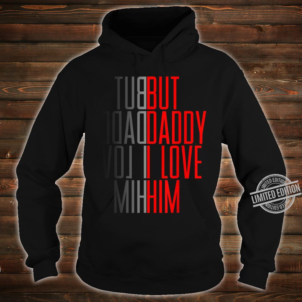 But daddy i love him Quote Shirt hoodie