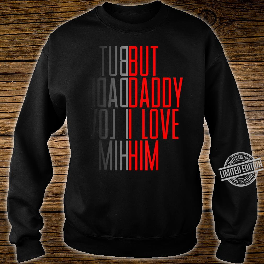 But daddy i love him Quote Shirt sweater