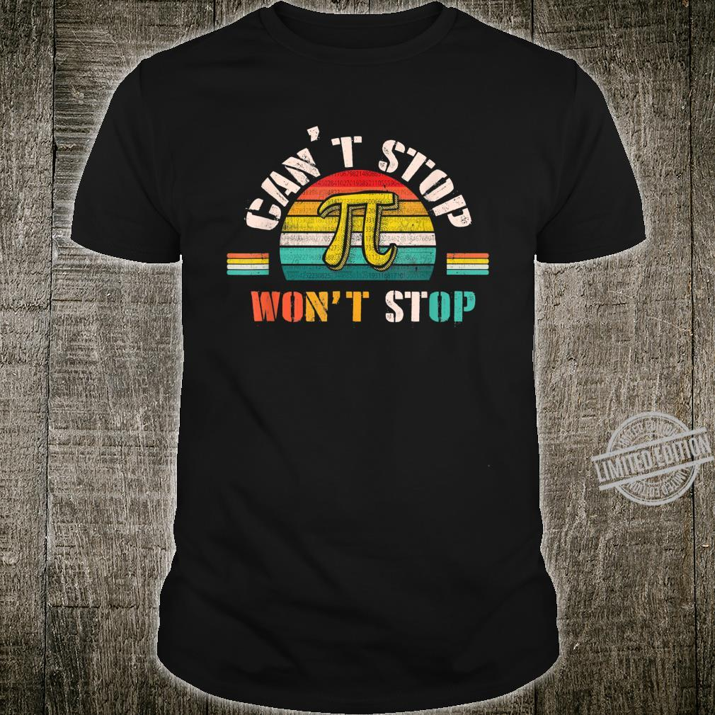 Can't Stop Pi Won't Stop Math Pi Day 3 14 Teachers Students Shirt