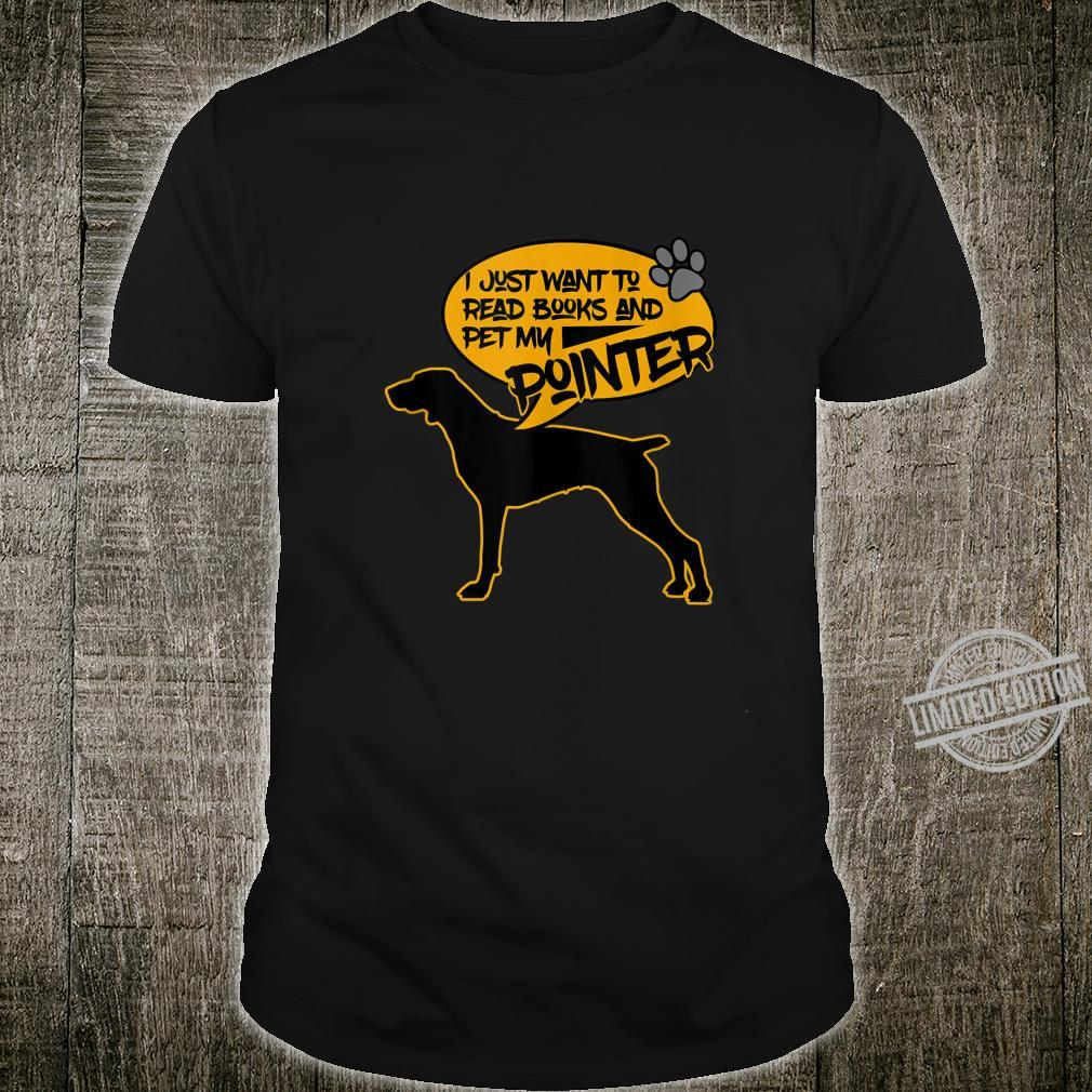 Cute I Just Want To Read Books & Pet My Pointer Furbaby Dog Shirt