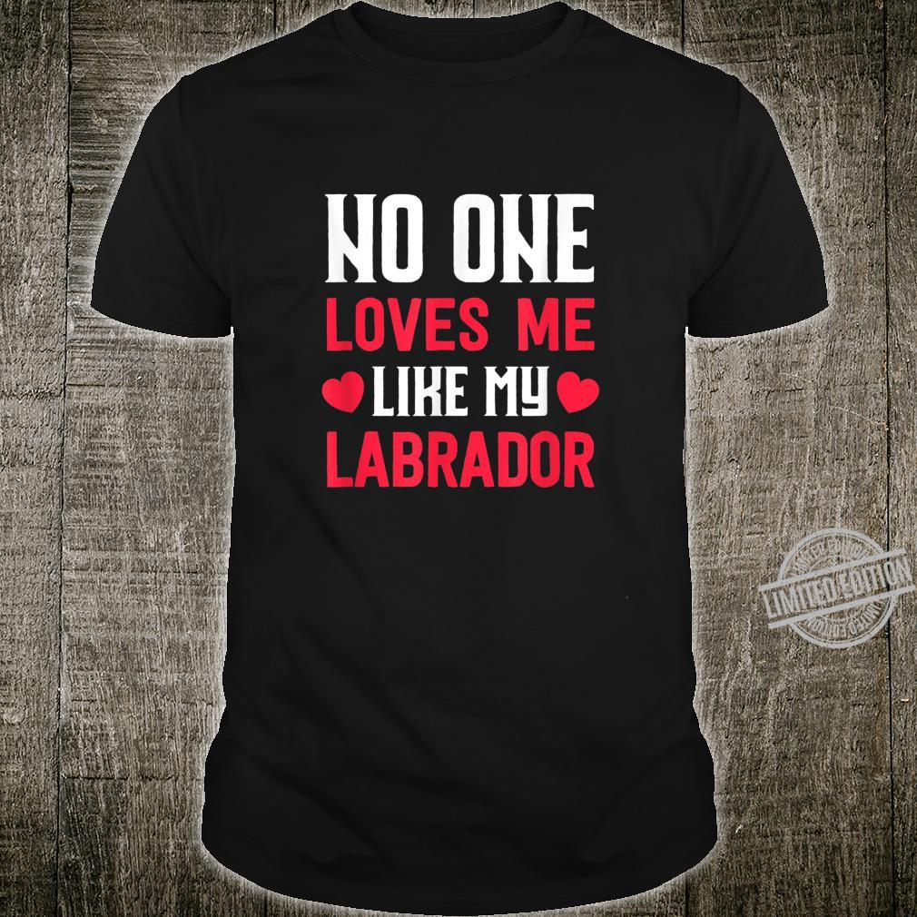 Dog Owner No One Loves Me Like My Labrador Shirt
