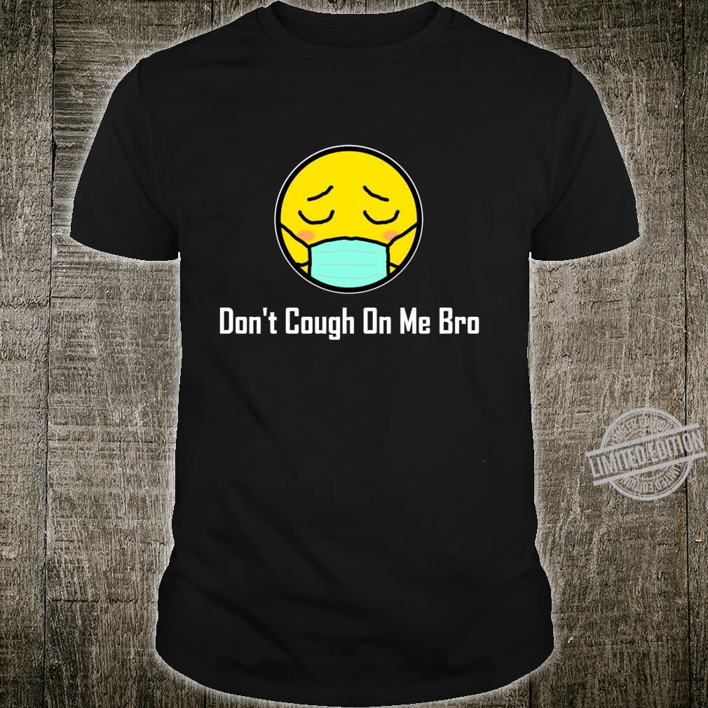 Don't Cough On Me Bro Germophobe Traveler Cold and Flu Shirt