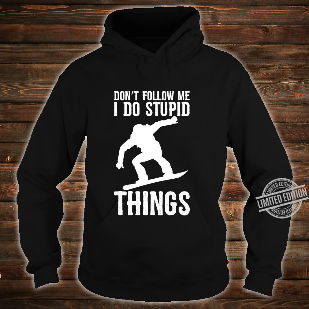 Don't Follow Me I Do Stupid Things Snowboard Snowboarder Langarmshirt Shirt hoodie