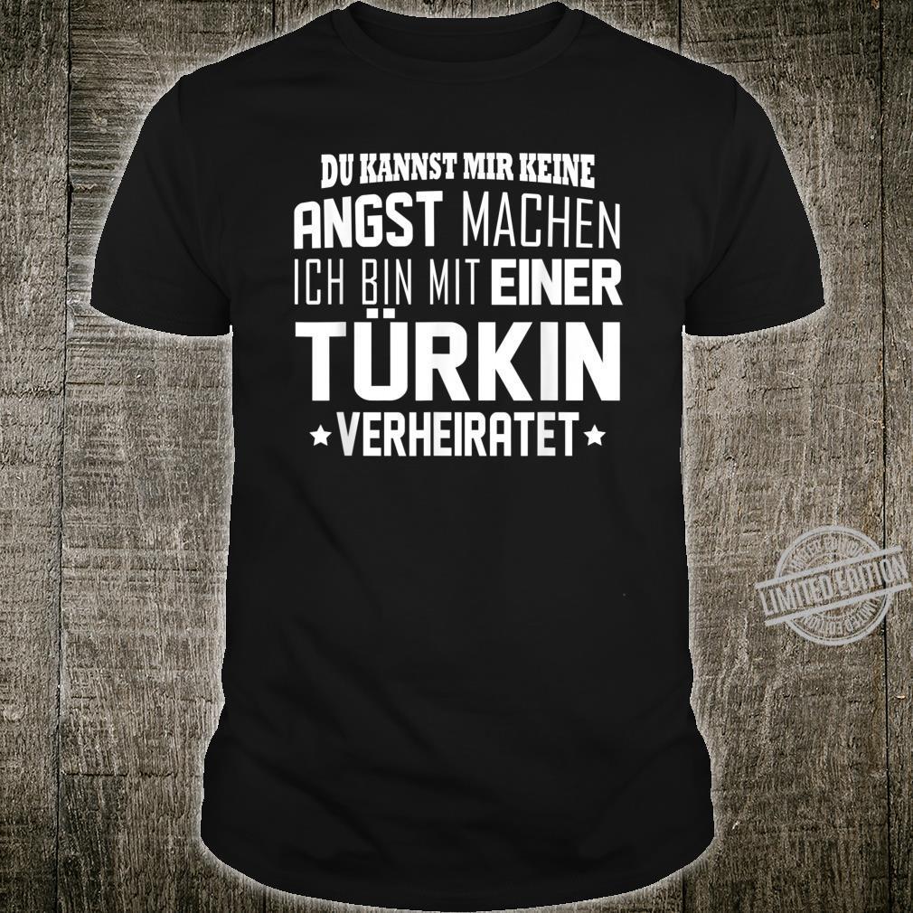 Du kannst mir keine angst machen ich bin mit einer türkin Shirt
