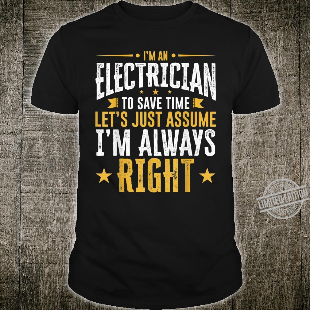 Electrician Gift Save Time Assume I'm Right Idea Shirt