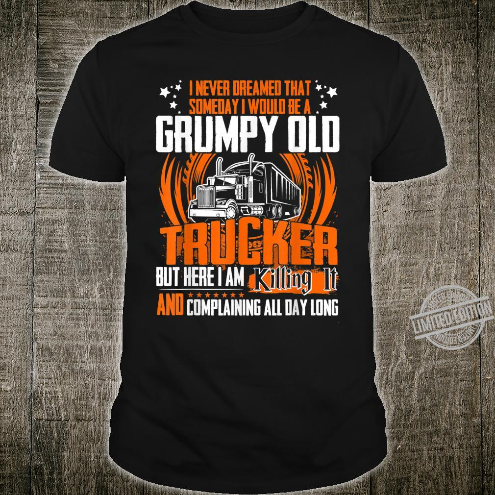 Funny Jobs Grumpy Old Trucker But Here I Am Shirt