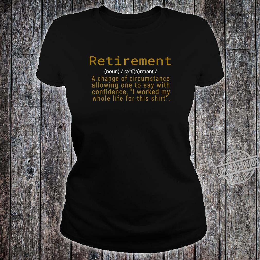 Funny Retirement I Worked My Whole Life Shirt ladies tee