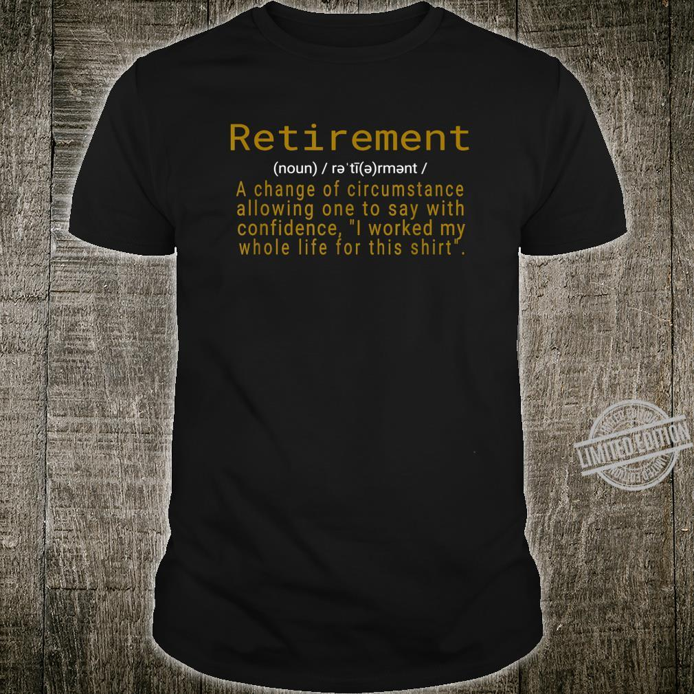 Funny Retirement I Worked My Whole Life Shirt