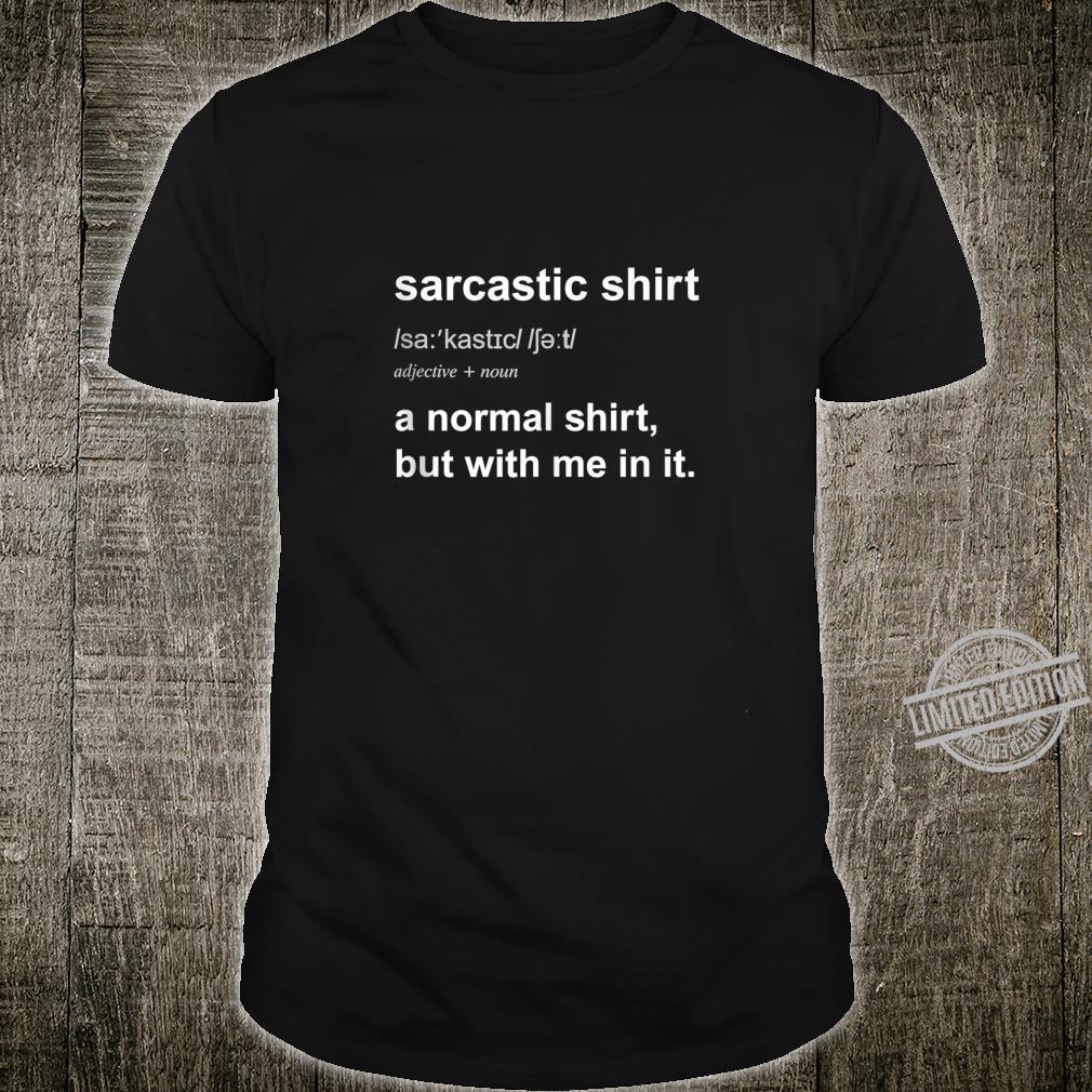 Funny Sarcastic Sarcasm Irony Humor Joke Shirt