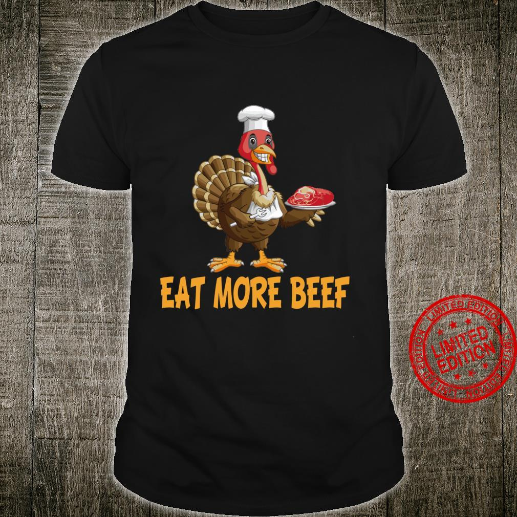 Funny Thanksgiving Turkey Day Shirt Eat More Beef Shirt
