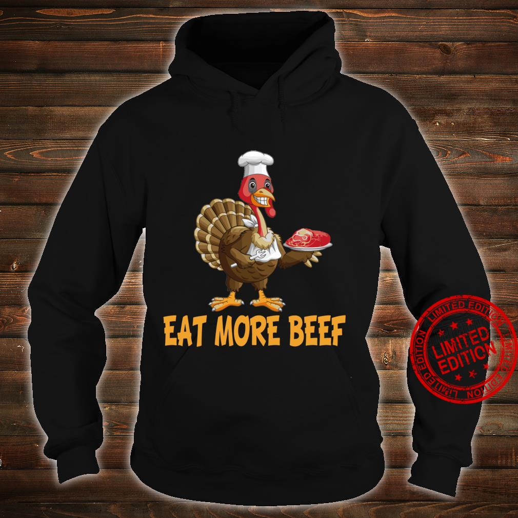 Funny Thanksgiving Turkey Day Shirt Eat More Beef Shirt hoodie