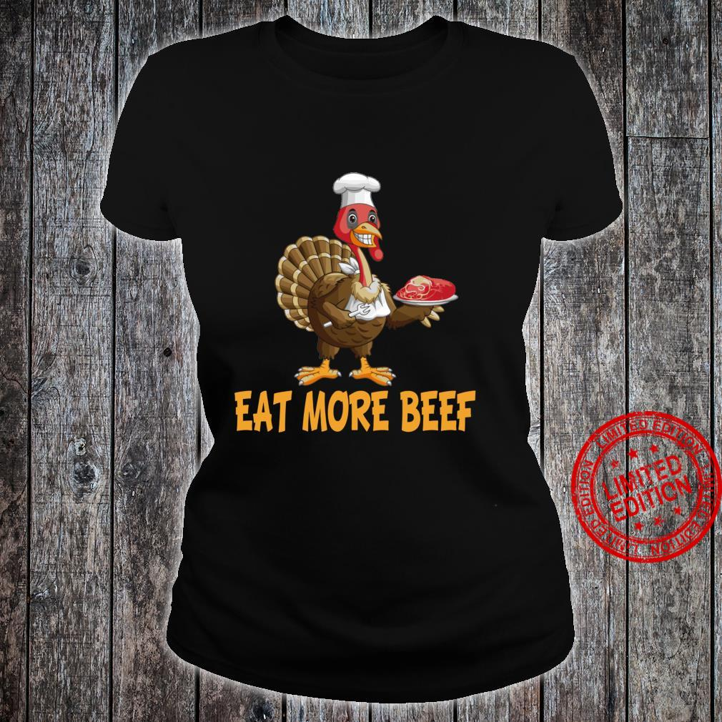 Funny Thanksgiving Turkey Day Shirt Eat More Beef Shirt ladies tee