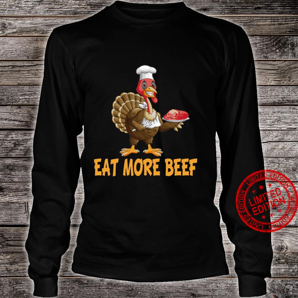 Funny Thanksgiving Turkey Day Shirt Eat More Beef Shirt long sleeved