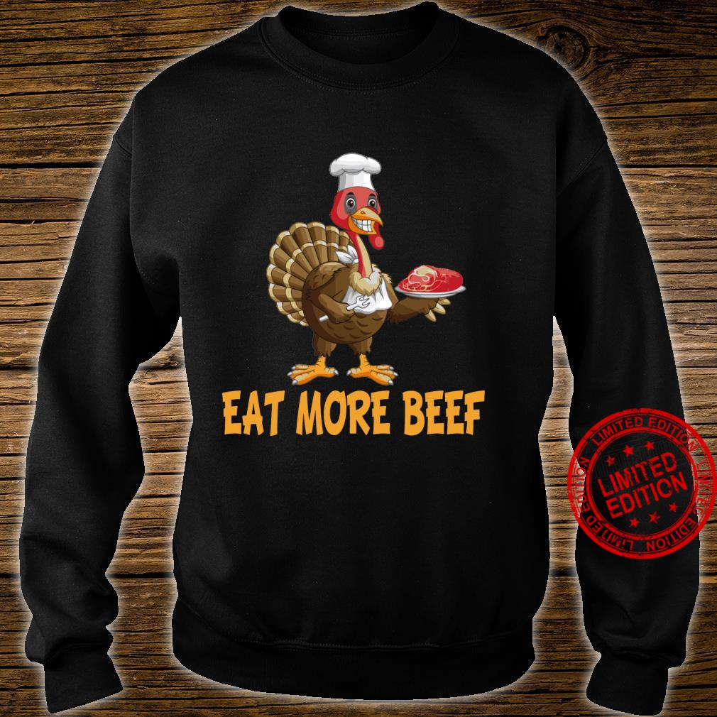 Funny Thanksgiving Turkey Day Shirt Eat More Beef Shirt sweater