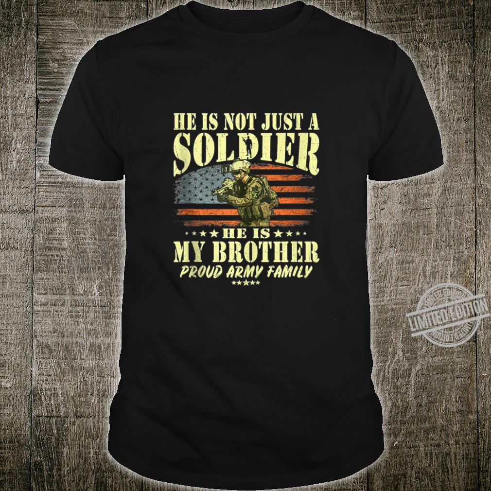 He Is Not Just A Soldier He Is My Brother Proud Army Family Shirt