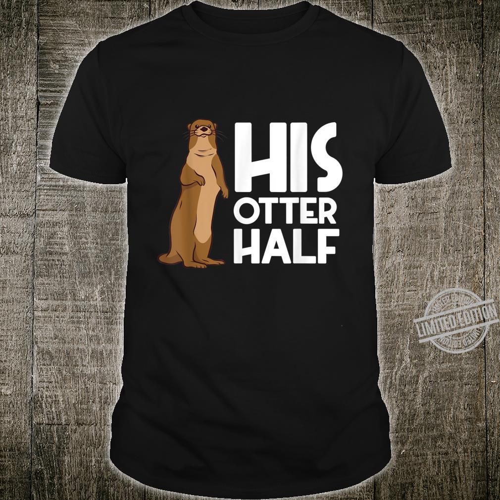 His Otter Half Liebespaar Jahrestag Für Freundin Shirt