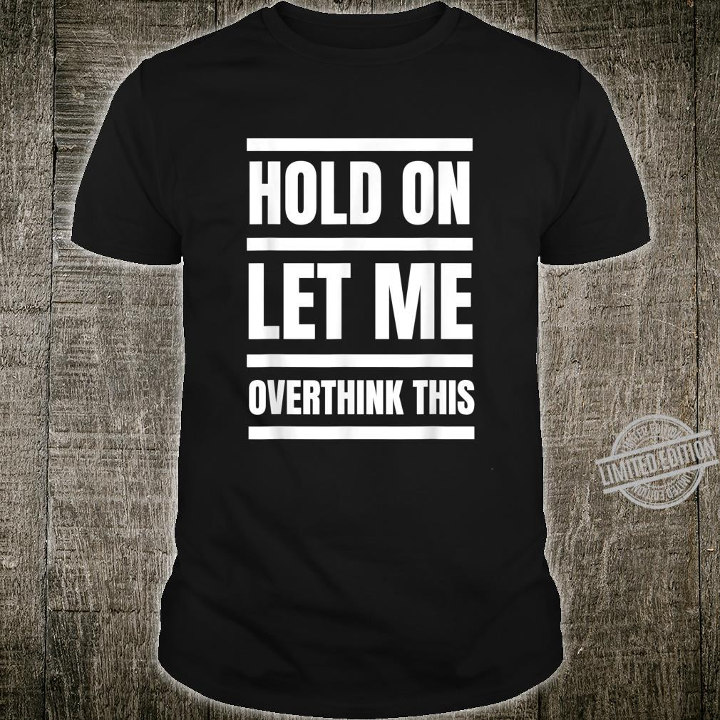 Hold On Let Me Overthink This Slogan Saying Quote Shirt
