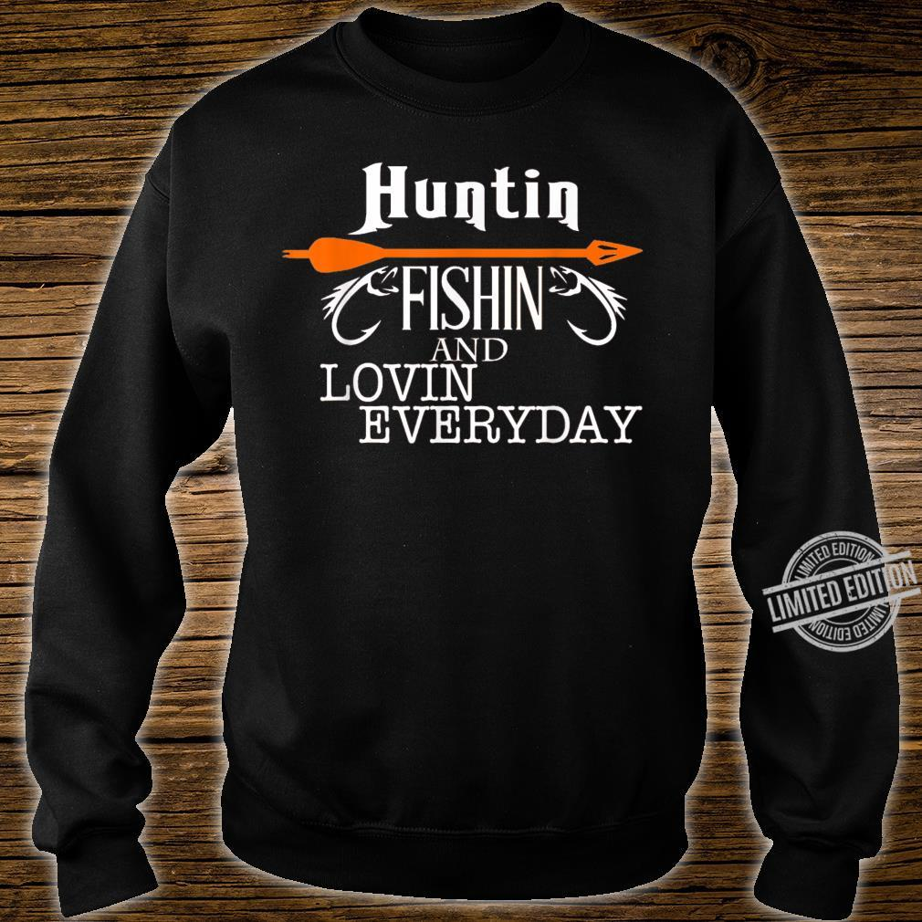 Hunting Fishing And Loving Everyday Hunt & Fish Shirt sweater