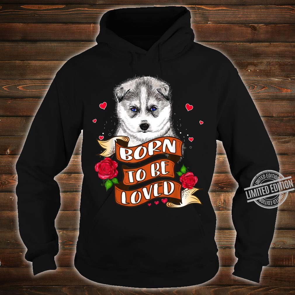 Husky Born to Be Loved for Husky Owner Shirt hoodie