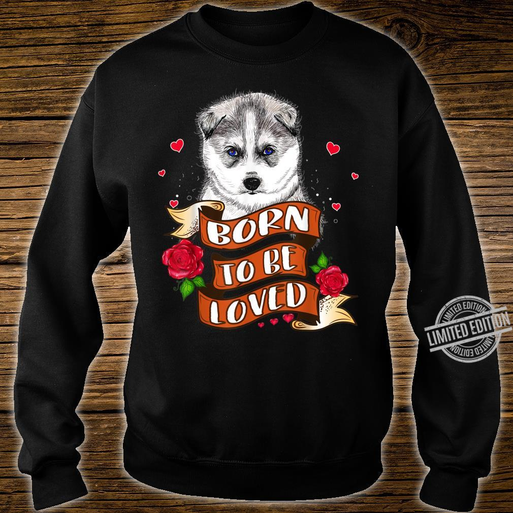 Husky Born to Be Loved for Husky Owner Shirt sweater