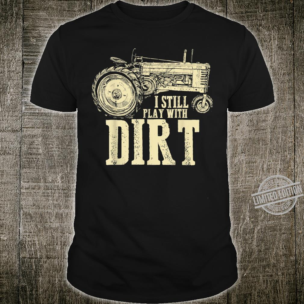 I Play with Dirt Tractor for Farm Boys or Shirt