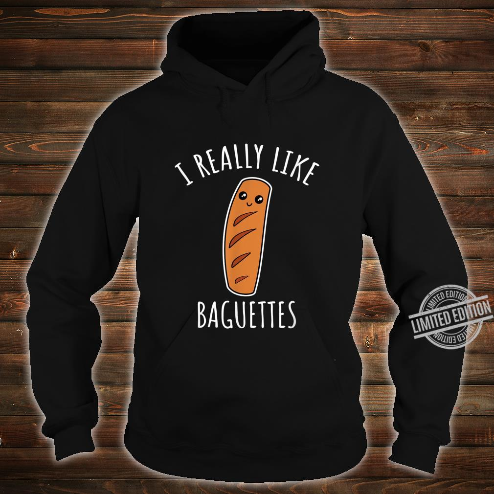 I Really Like Baguettes Shirt hoodie