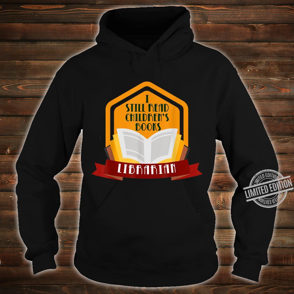 I Still Read Children'S Books Librarian For Book Collector Shirt hoodie