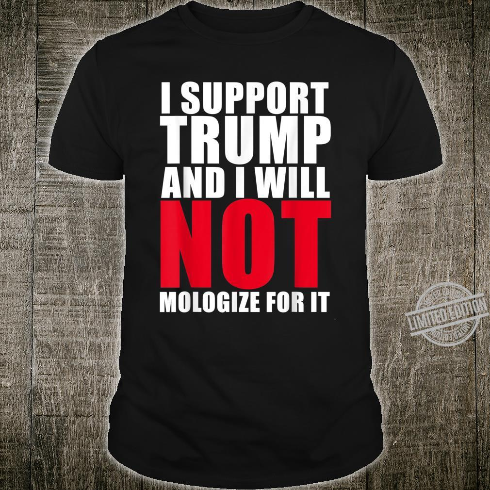 I Support Trump and Will not Apologize for It Shirt