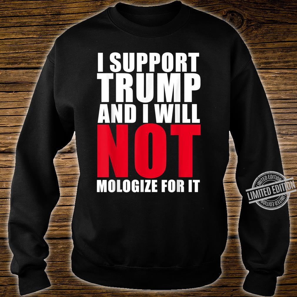 I Support Trump and Will not Apologize for It Shirt sweater