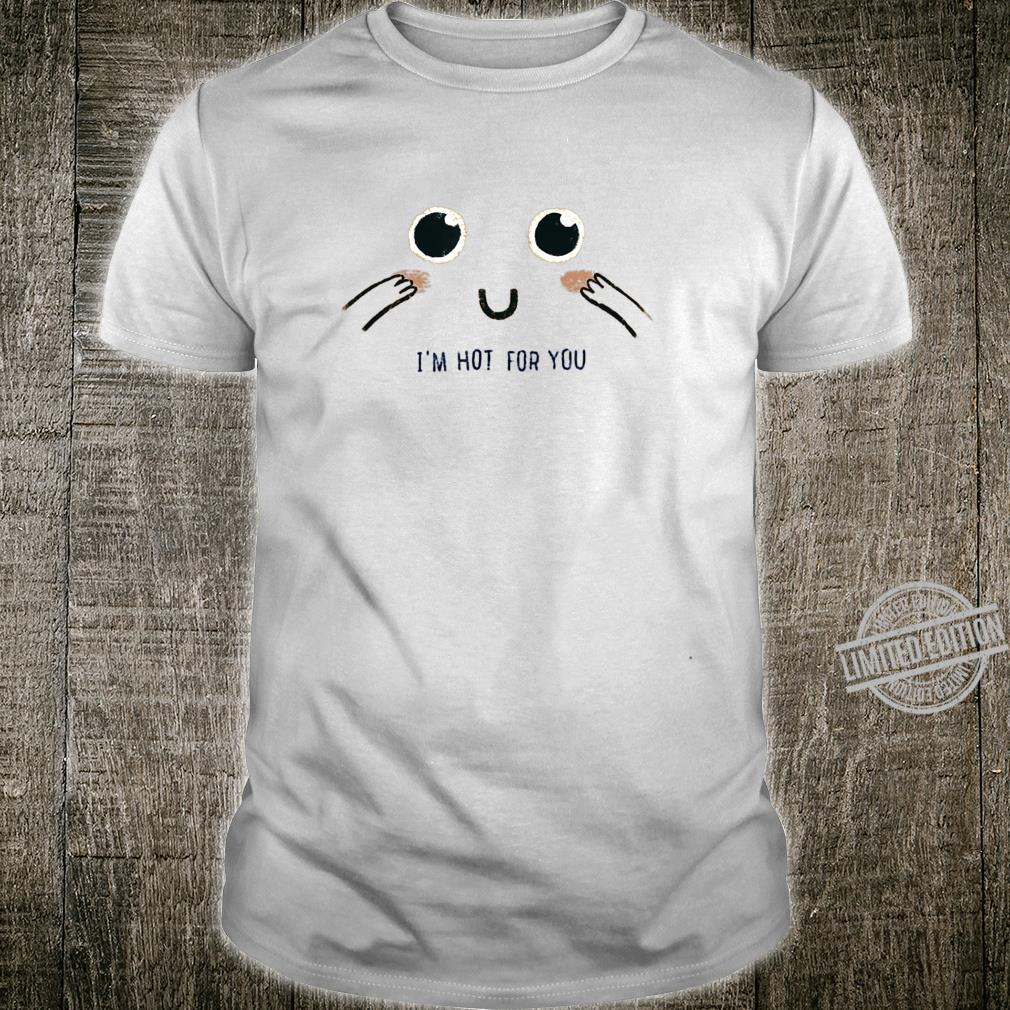 I'm Hot For You Shirt