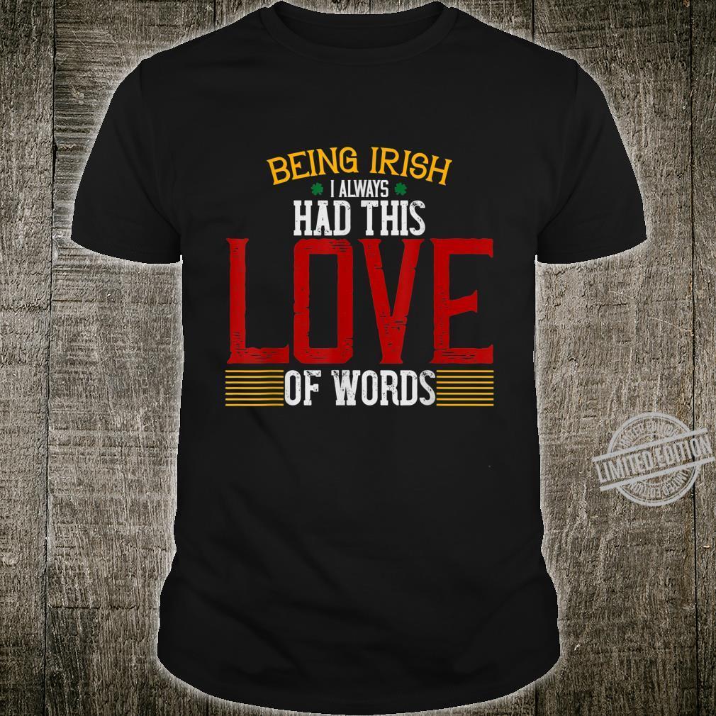 Irish St.Patrick Being Irish I Always Had This Love Of Words Shirt