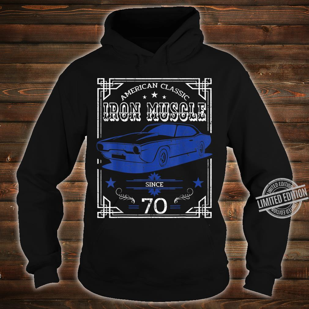 Iron Muscle Classic American Car Design Since 70 Shirt hoodie