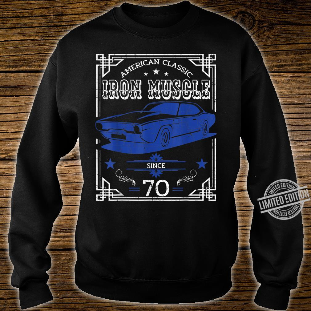 Iron Muscle Classic American Car Design Since 70 Shirt sweater