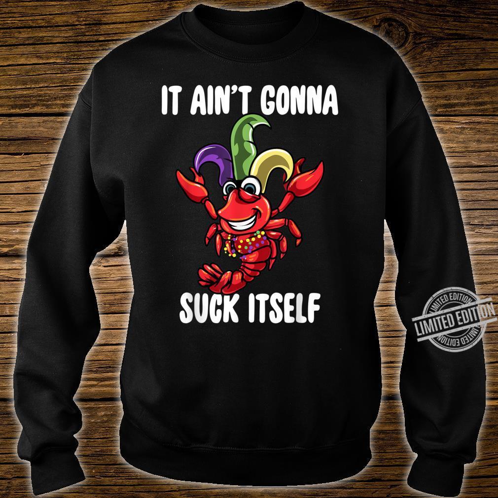 It Aint Gonna Suck Itself Crawfish Beads Mardi Gras Carnival Shirt sweater