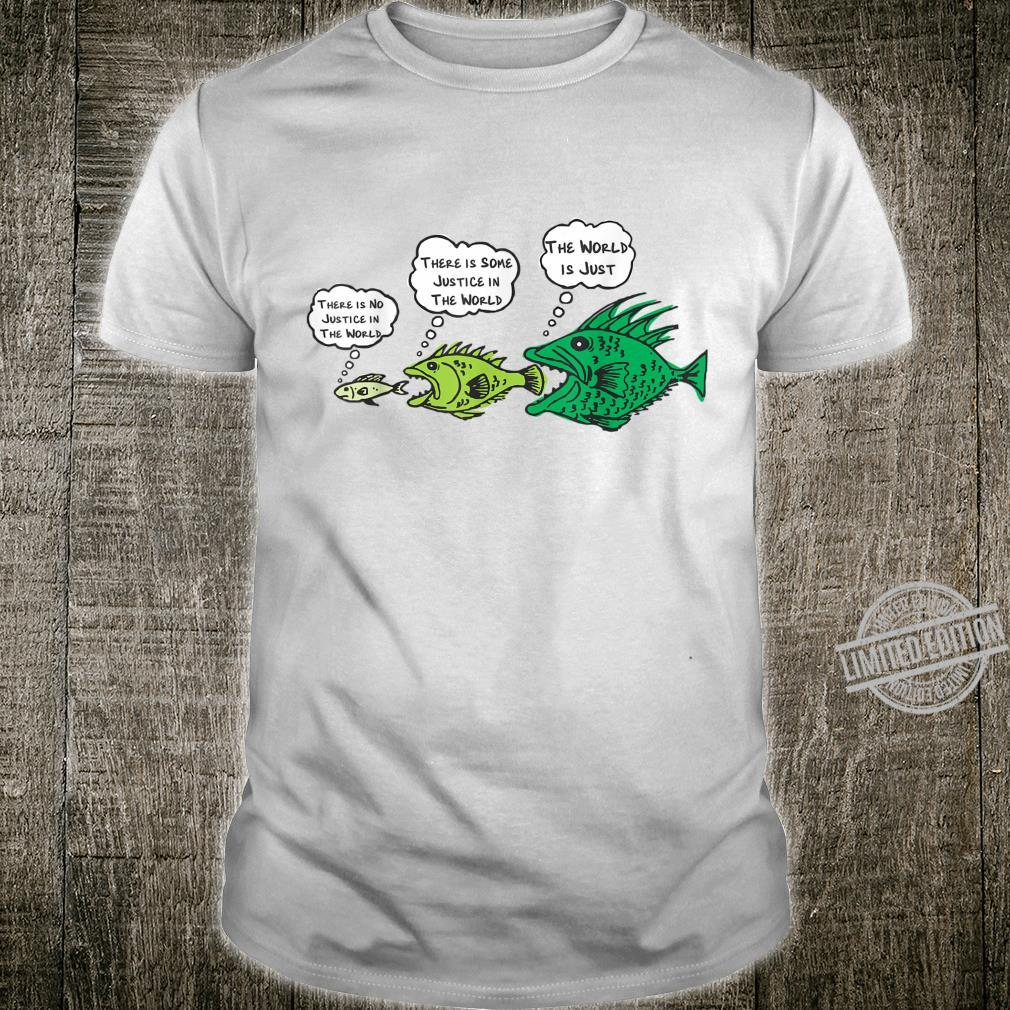 Law of Fishes The World is Just Shirt