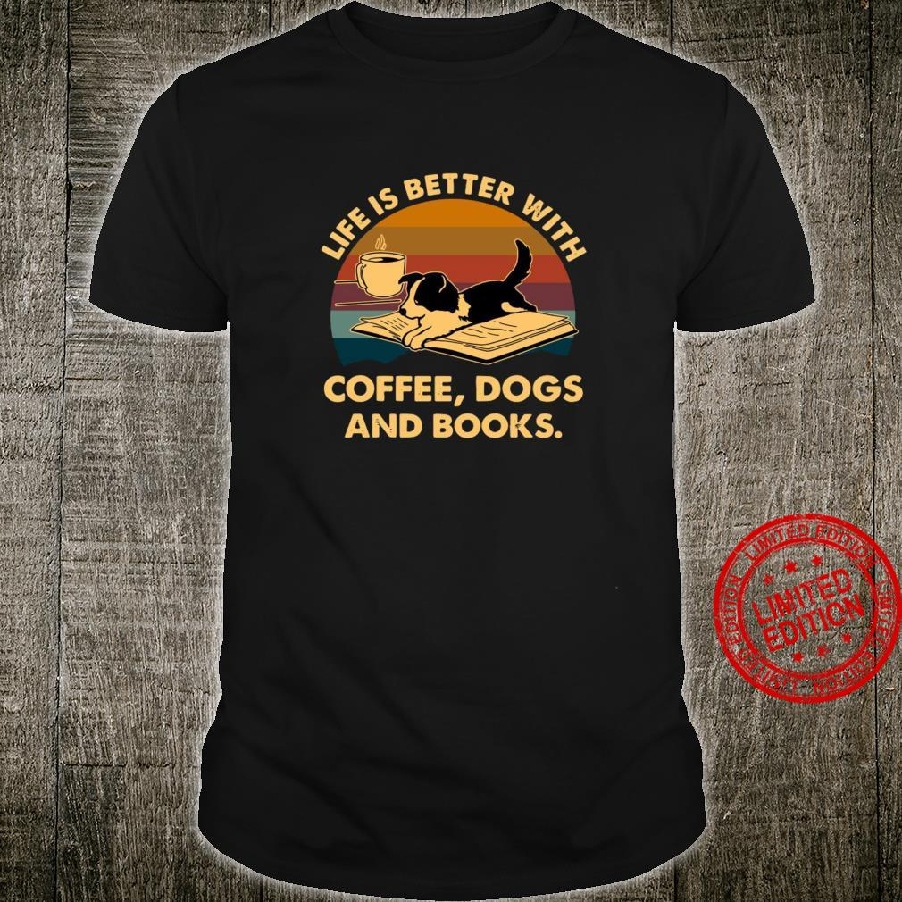 Life Is Better With Coffee Dogs And Books Shirt