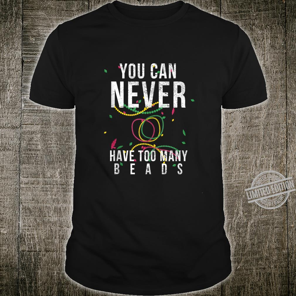 Mardi Gras You Can Never Have Too Many Beads Parade Shirt