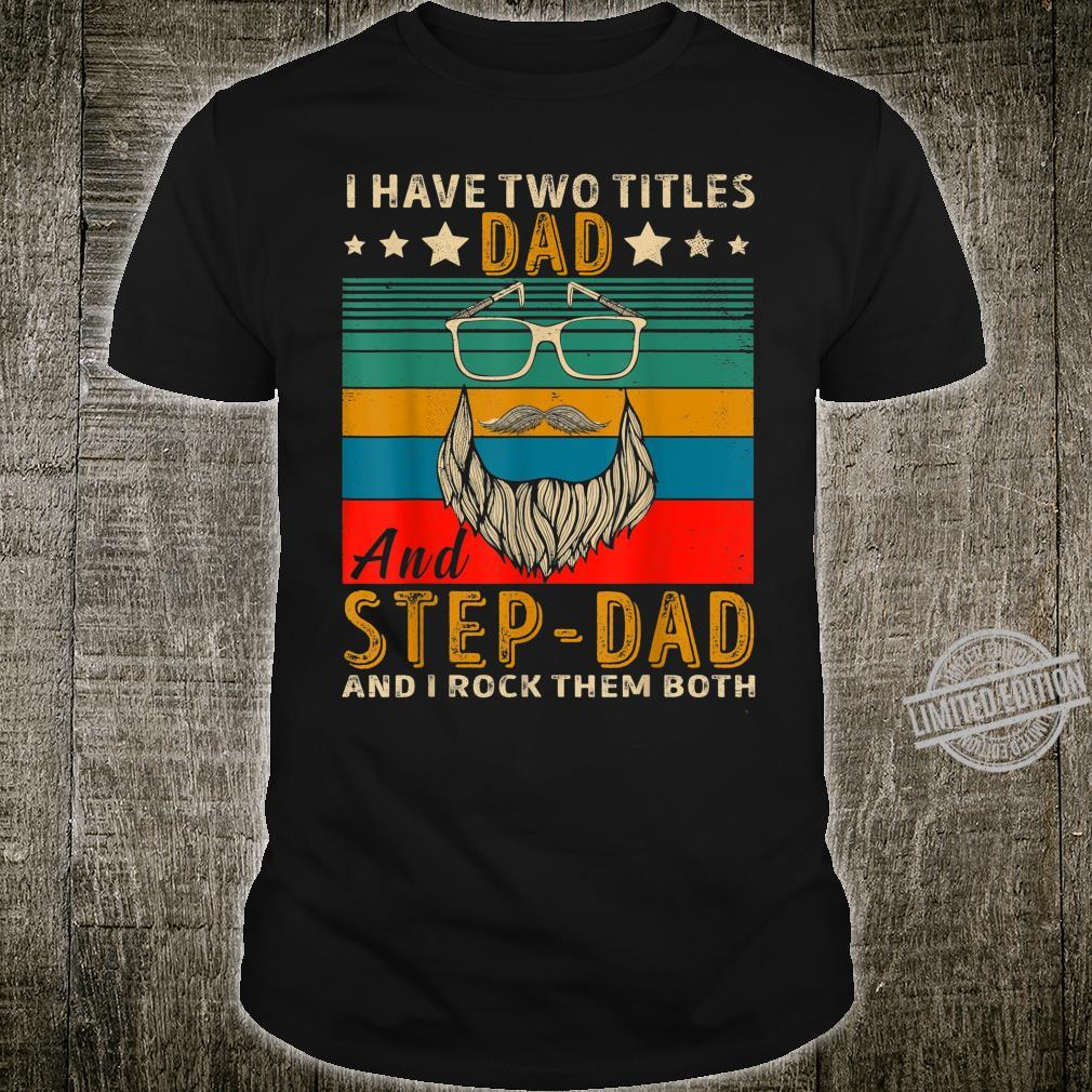 Mens I Have Two Titles Dad And Step Dad And I Rock Them Both Shirt