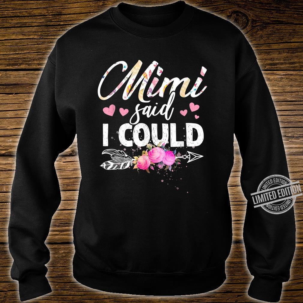 Mimi Said I Could Shirt for Grandma Mother's Day Shirt sweater