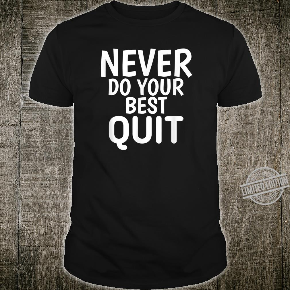 Never Do Your Best Quit Motivational Quotes Shirt