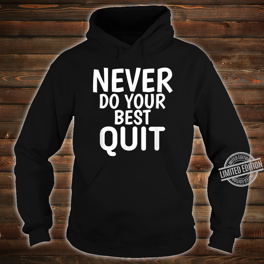 Never Do Your Best Quit Motivational Quotes Shirt hoodie