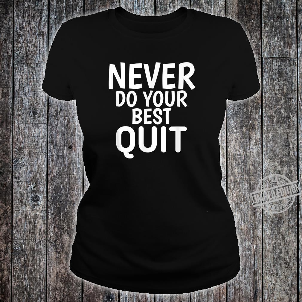 Never Do Your Best Quit Motivational Quotes Shirt ladies tee