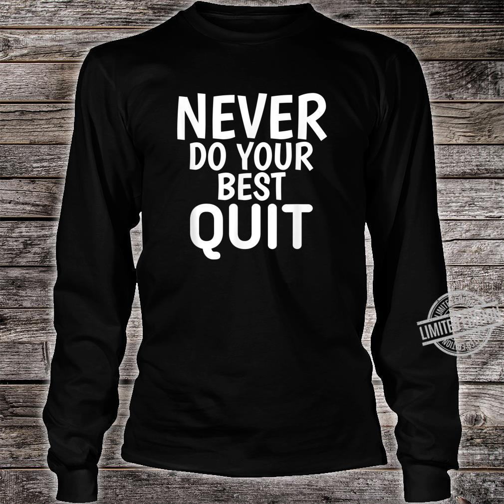 Never Do Your Best Quit Motivational Quotes Shirt long sleeved