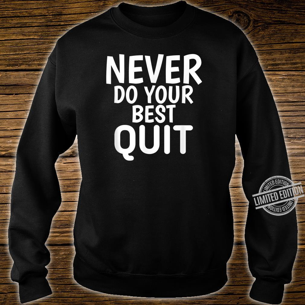 Never Do Your Best Quit Motivational Quotes Shirt sweater