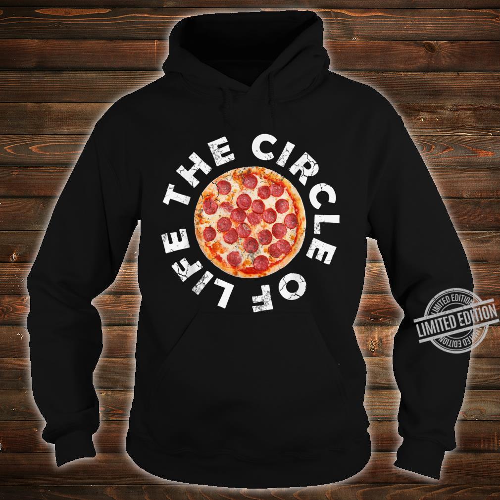 Pizza The Circle Of Life Italian Italia Italy Italiano Food Shirt hoodie