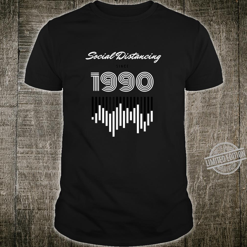 Social Distancing Since 1990 Shirt