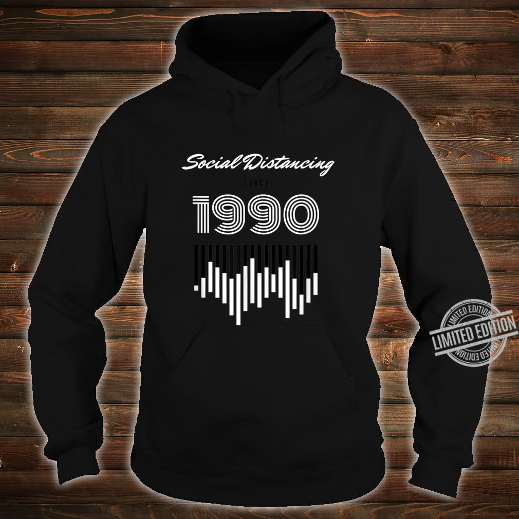 Social Distancing Since 1990 Shirt hoodie
