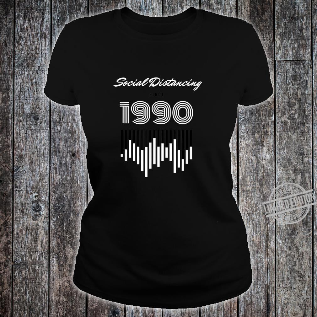 Social Distancing Since 1990 Shirt ladies tee