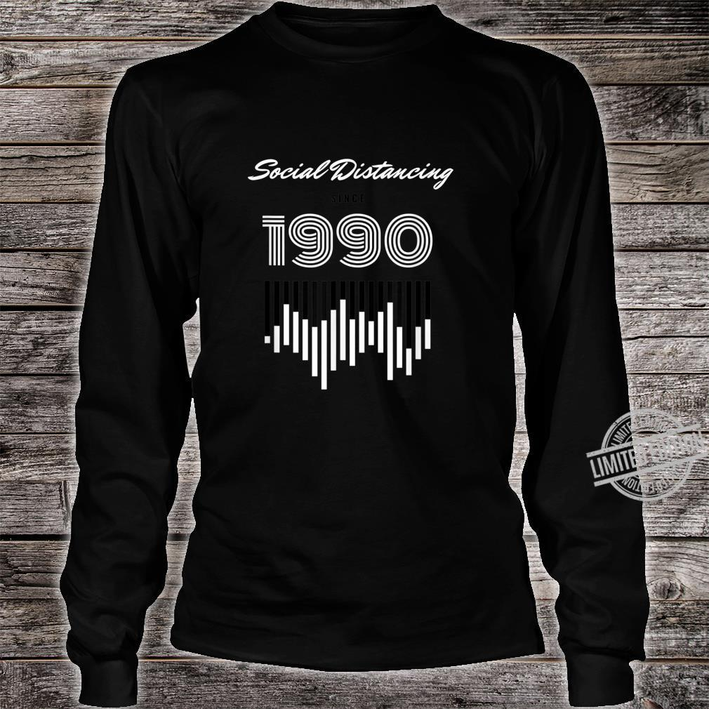 Social Distancing Since 1990 Shirt long sleeved
